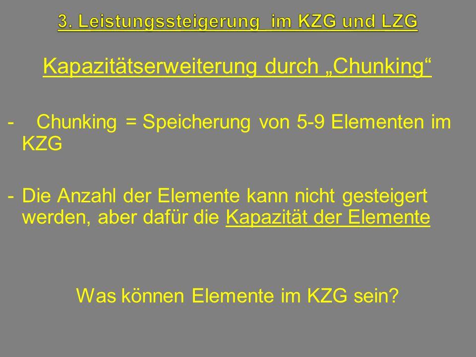 Kapazitätserweiterung durch Chunking - Chunking = Speicherung von 5-9 Elementen im KZG -Die Anzahl der Elemente kann nicht gesteigert werden, aber daf