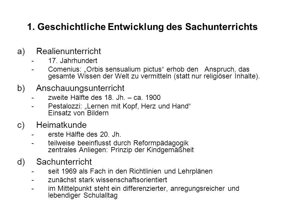 1. Geschichtliche Entwicklung des Sachunterrichts a)Realienunterricht -17. Jahrhundert -Comenius: Orbis sensualium pictus erhob den Anspruch, das gesa