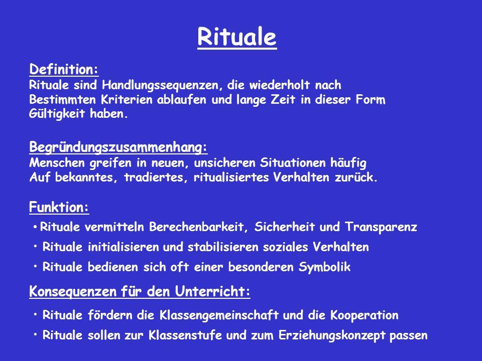 Rituale Definition: Rituale sind Handlungssequenzen, die wiederholt nach Bestimmten Kriterien ablaufen und lange Zeit in dieser Form Gültigkeit haben.