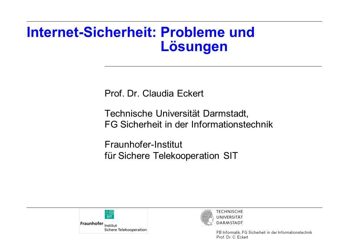 Internet-Sicherheit: Probleme und Lösungen Prof. Dr. Claudia Eckert Technische Universität Darmstadt, FG Sicherheit in der Informationstechnik Fraunho