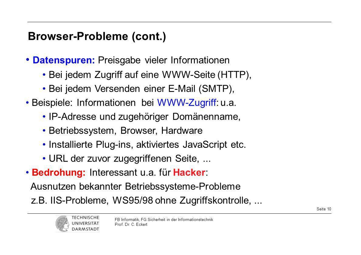 Seite 10 FB Informatik, FG Sicherheit in der Informationstechnik Prof. Dr. C. Eckert Browser-Probleme (cont.) Datenspuren: Preisgabe vieler Informatio