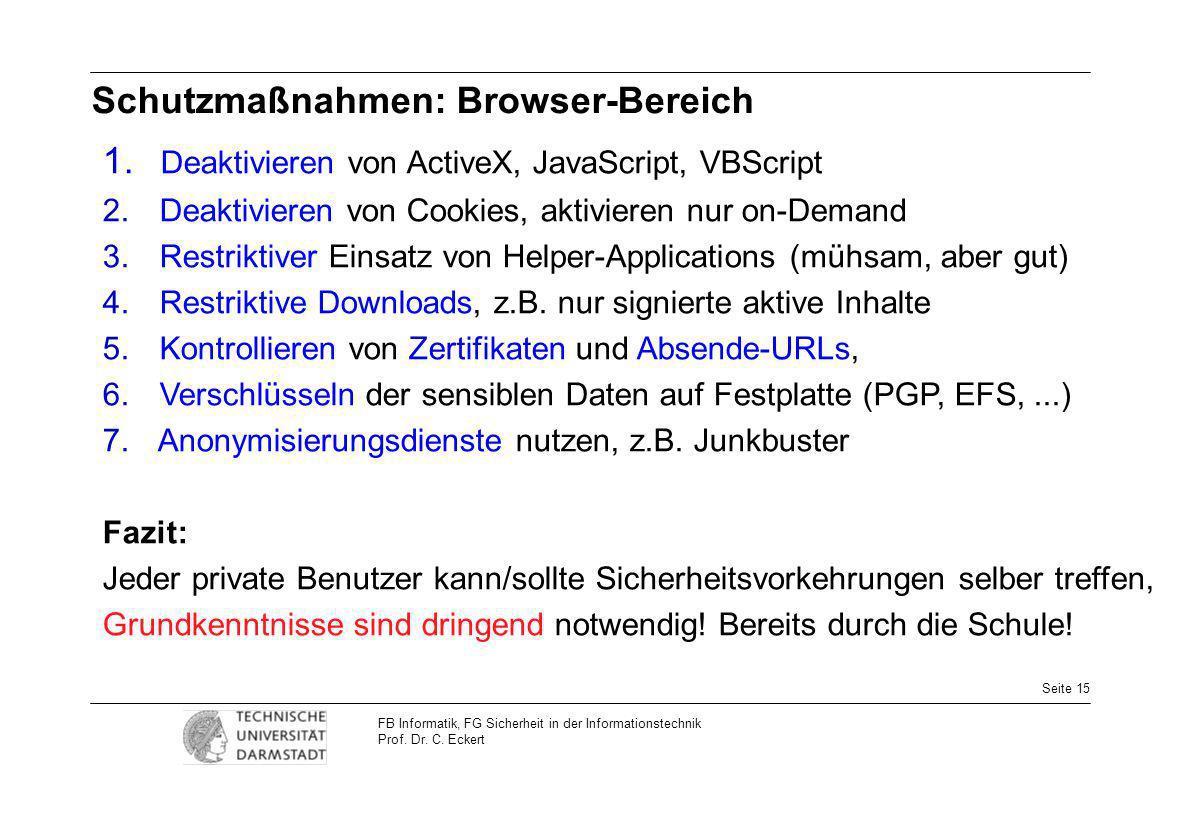 Seite 15 FB Informatik, FG Sicherheit in der Informationstechnik Prof. Dr. C. Eckert Schutzmaßnahmen: Browser-Bereich 1. Deaktivieren von ActiveX, Jav