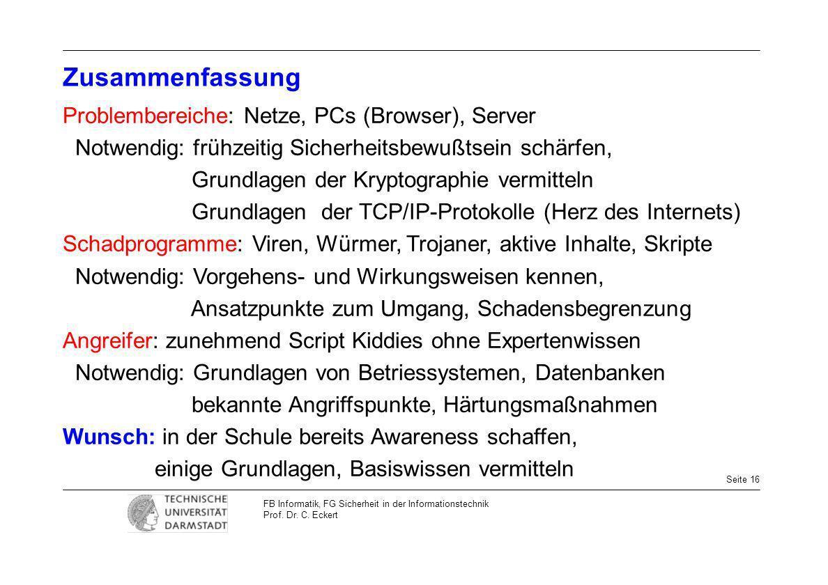 Seite 16 FB Informatik, FG Sicherheit in der Informationstechnik Prof. Dr. C. Eckert Zusammenfassung Problembereiche: Netze, PCs (Browser), Server Not