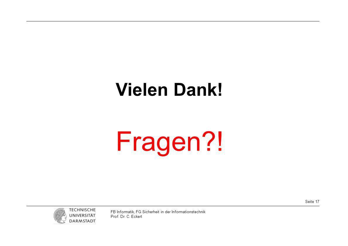 Seite 17 FB Informatik, FG Sicherheit in der Informationstechnik Prof. Dr. C. Eckert Vielen Dank! Fragen?!