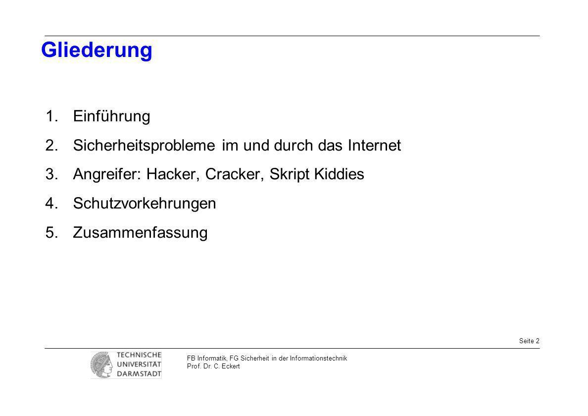 Seite 2 FB Informatik, FG Sicherheit in der Informationstechnik Prof. Dr. C. Eckert Gliederung Einführung Sicherheitsprobleme im und durch das Interne