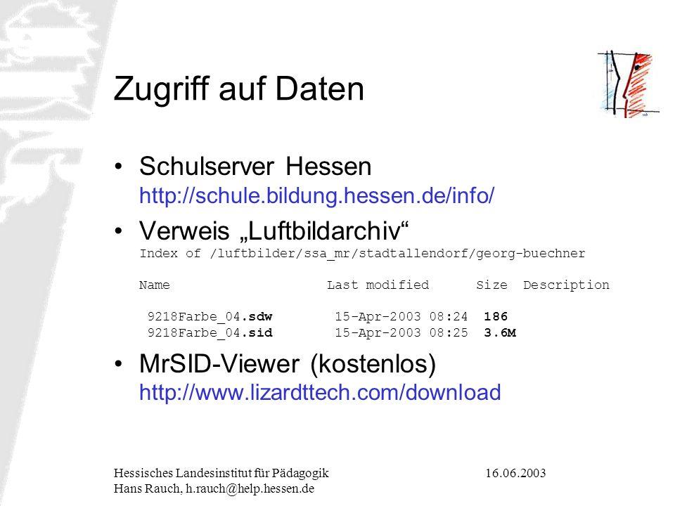 16.06.2003Hessisches Landesinstitut für Pädagogik Hans Rauch, h.rauch@help.hessen.de Zugriff auf Daten Schulserver Hessen http://schule.bildung.hessen