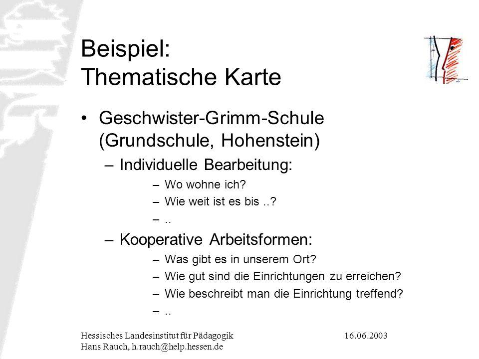 16.06.2003Hessisches Landesinstitut für Pädagogik Hans Rauch, h.rauch@help.hessen.de Beispiel: Thematische Karte Geschwister-Grimm-Schule (Grundschule