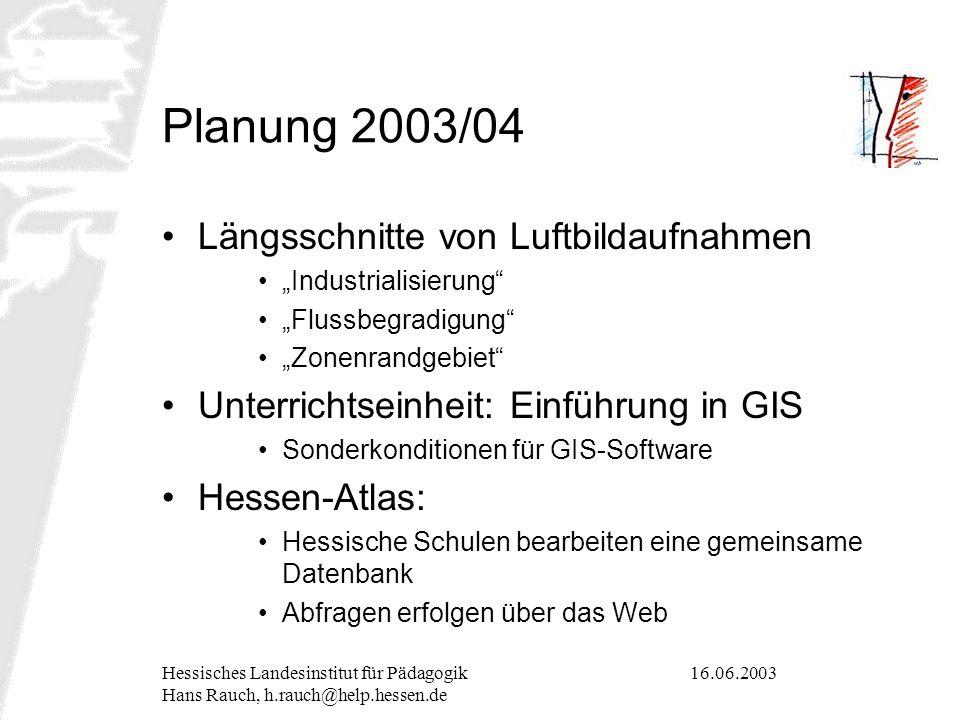 16.06.2003Hessisches Landesinstitut für Pädagogik Hans Rauch, h.rauch@help.hessen.de Planung 2003/04 Längsschnitte von Luftbildaufnahmen Industrialisi