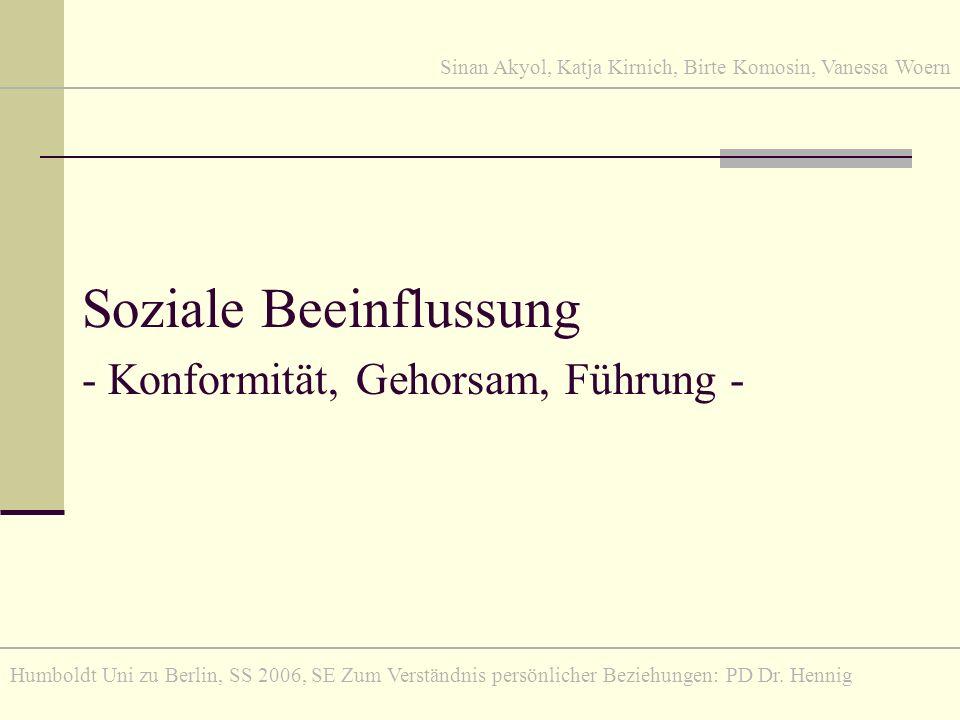 Soziale Beeinflussung - Konformität, Gehorsam, Führung - Sinan Akyol, Katja Kirnich, Birte Komosin, Vanessa Woern Humboldt Uni zu Berlin, SS 2006, SE