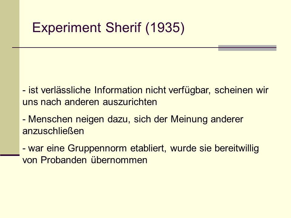 Experiment Sherif (1935) - ist verlässliche Information nicht verfügbar, scheinen wir uns nach anderen auszurichten - Menschen neigen dazu, sich der M