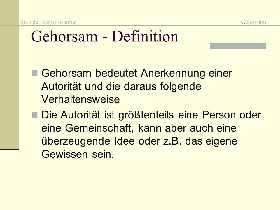 Gehorsam - Definition Gehorsam bedeutet Anerkennung einer Autorität und die daraus folgende Verhaltensweise Die Autorität ist größtenteils eine Person