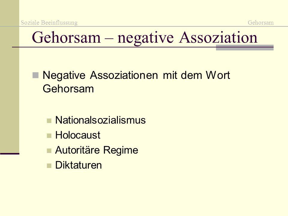 Gehorsam – negative Assoziation Negative Assoziationen mit dem Wort Gehorsam Nationalsozialismus Holocaust Autoritäre Regime Diktaturen Soziale Beeinf