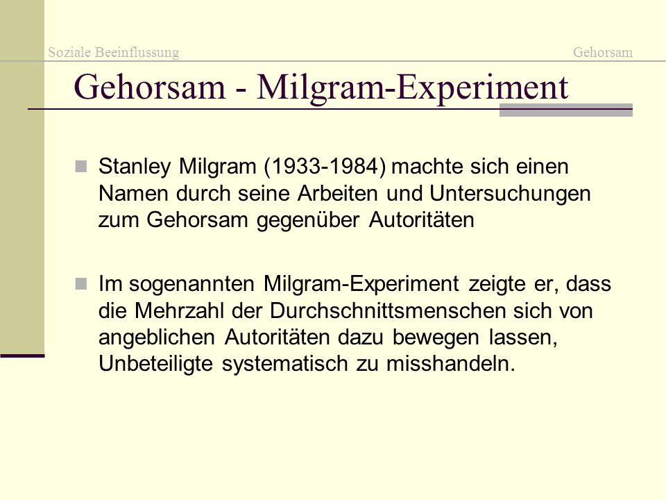 Gehorsam - Milgram-Experiment Stanley Milgram (1933-1984) machte sich einen Namen durch seine Arbeiten und Untersuchungen zum Gehorsam gegenüber Autor