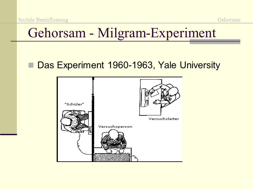 Gehorsam - Milgram-Experiment Das Experiment 1960-1963, Yale University Soziale Beeinflussung Gehorsam
