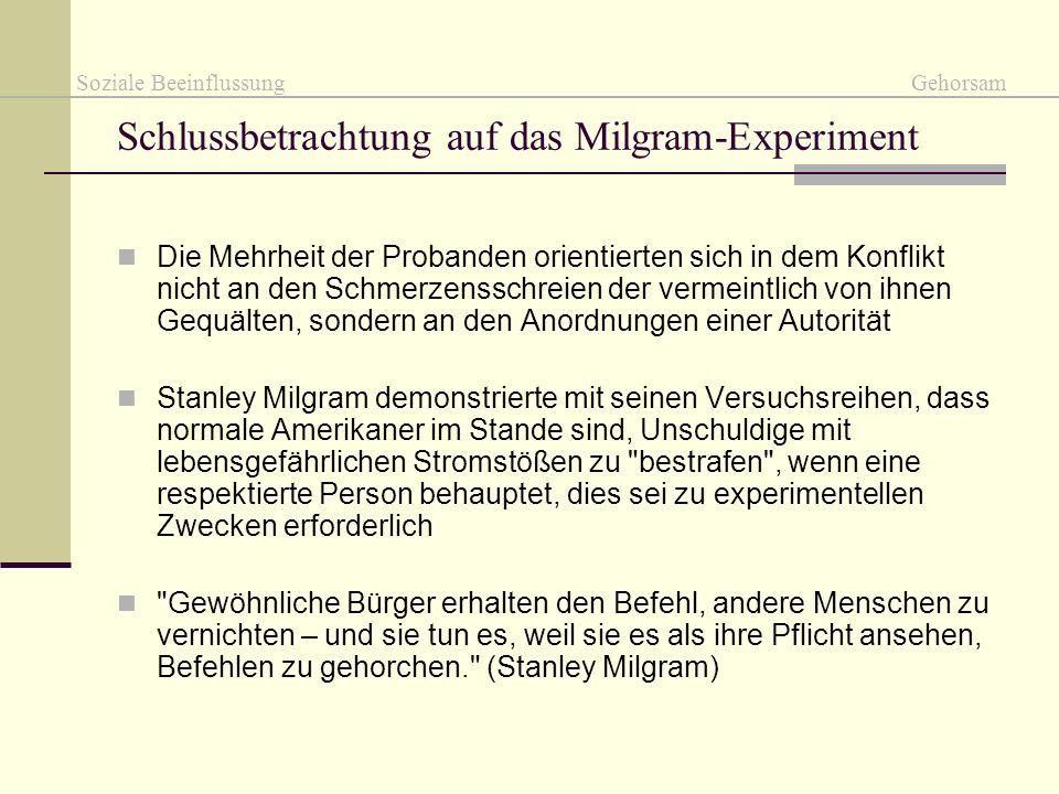 Schlussbetrachtung auf das Milgram-Experiment Die Mehrheit der Probanden orientierten sich in dem Konflikt nicht an den Schmerzensschreien der vermein