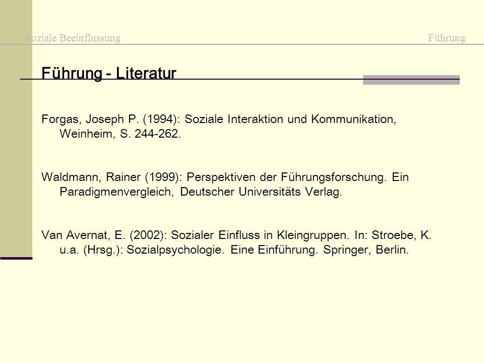 Soziale Beeinflussung Führung Führung - Literatur Forgas, Joseph P. (1994): Soziale Interaktion und Kommunikation, Weinheim, S. 244-262. Waldmann, Rai