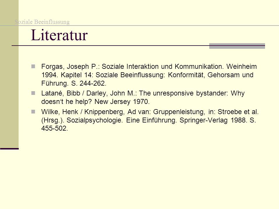 Literatur Forgas, Joseph P.: Soziale Interaktion und Kommunikation. Weinheim 1994. Kapitel 14: Soziale Beeinflussung: Konformität, Gehorsam und Führun