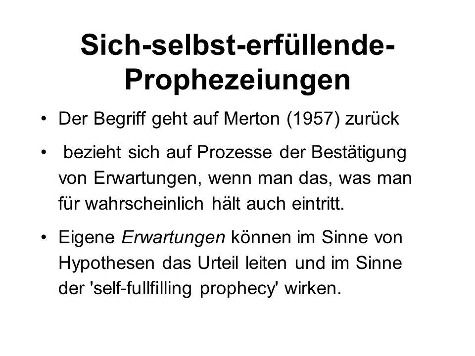 Sich-selbst-erfüllende- Prophezeiungen Der Begriff geht auf Merton (1957) zurück bezieht sich auf Prozesse der Bestätigung von Erwartungen, wenn man d