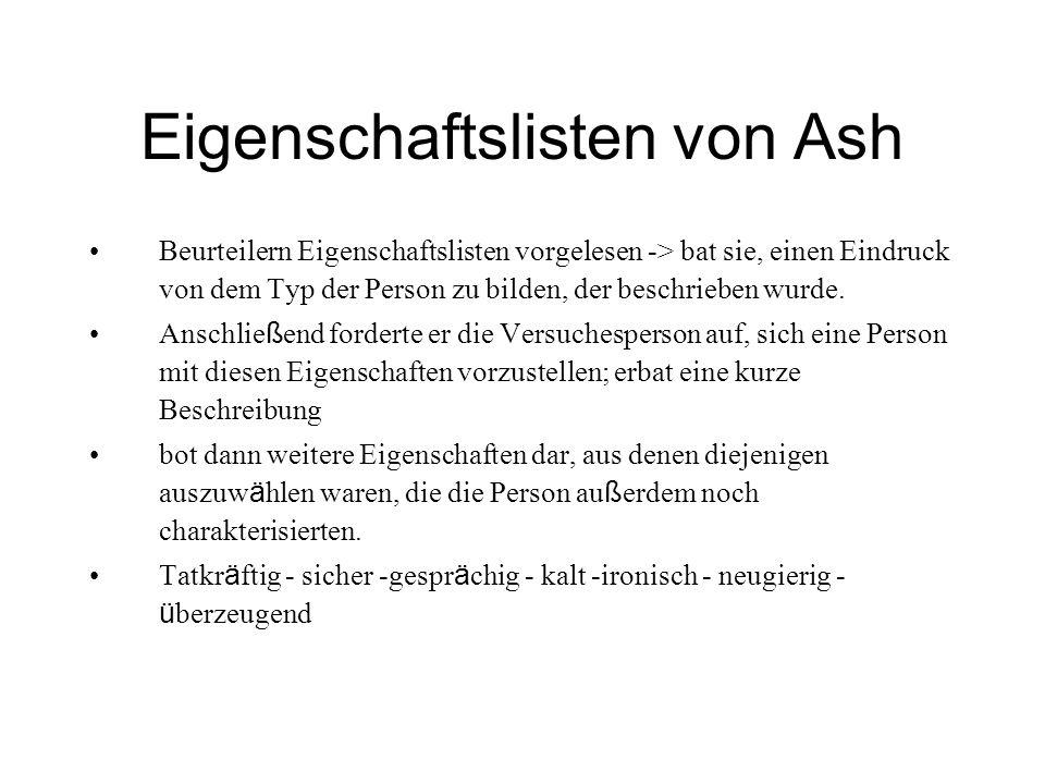 Eigenschaftslisten von Ash Der Mensch, der sich einen Eindruck bildet, organisiert Einzelheiten zu einer Gestalt; ein organisiertes Ganzes; das Ganze ist etwas anderes als die Summe seiner Teile