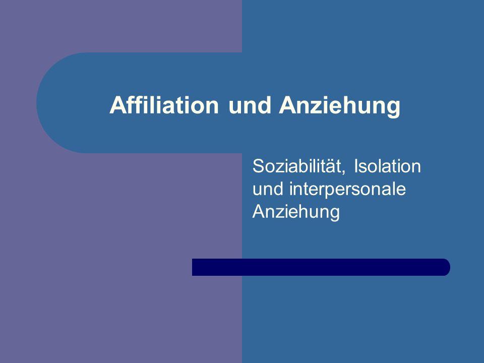 Affiliation und Anziehung Soziabilität, Isolation und interpersonale Anziehung