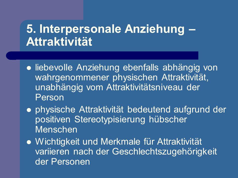5. Interpersonale Anziehung – Attraktivität liebevolle Anziehung ebenfalls abhängig von wahrgenommener physischen Attraktivität, unabhängig vom Attrak