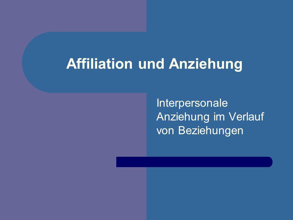 Affiliation und Anziehung Interpersonale Anziehung im Verlauf von Beziehungen