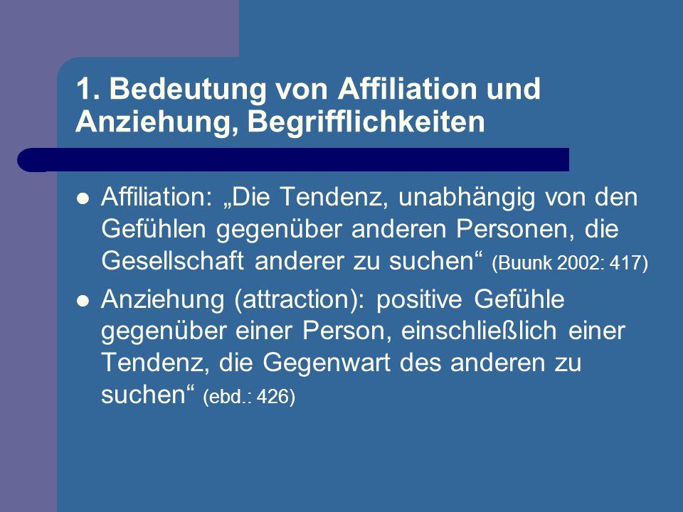 1. Bedeutung von Affiliation und Anziehung, Begrifflichkeiten Affiliation: Die Tendenz, unabhängig von den Gefühlen gegenüber anderen Personen, die Ge