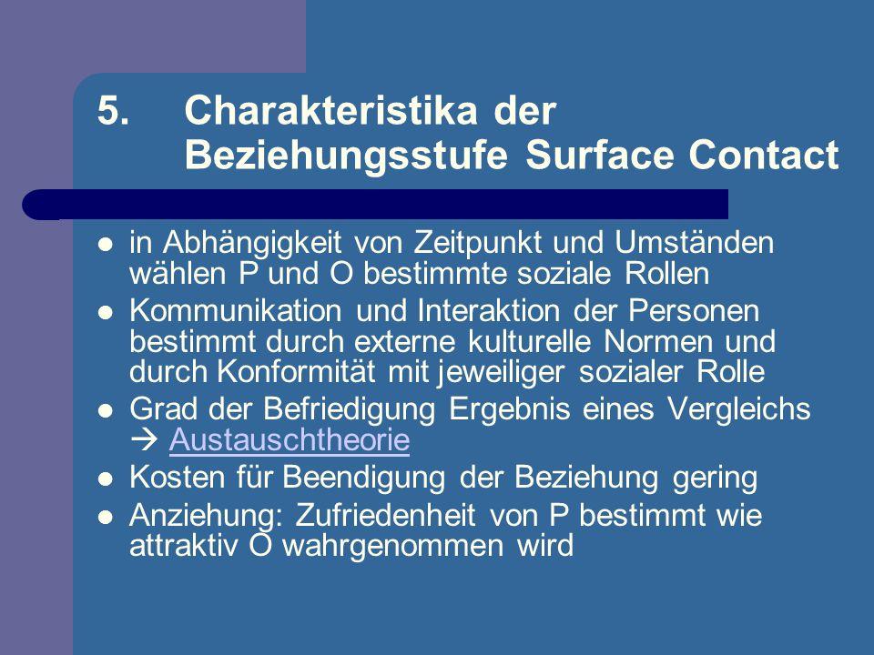 5. Charakteristika der Beziehungsstufe Surface Contact in Abhängigkeit von Zeitpunkt und Umständen wählen P und O bestimmte soziale Rollen Kommunikati