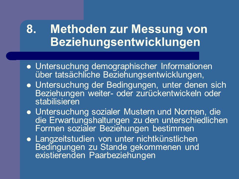 8. Methoden zur Messung von Beziehungsentwicklungen Untersuchung demographischer Informationen über tatsächliche Beziehungsentwicklungen, Untersuchung