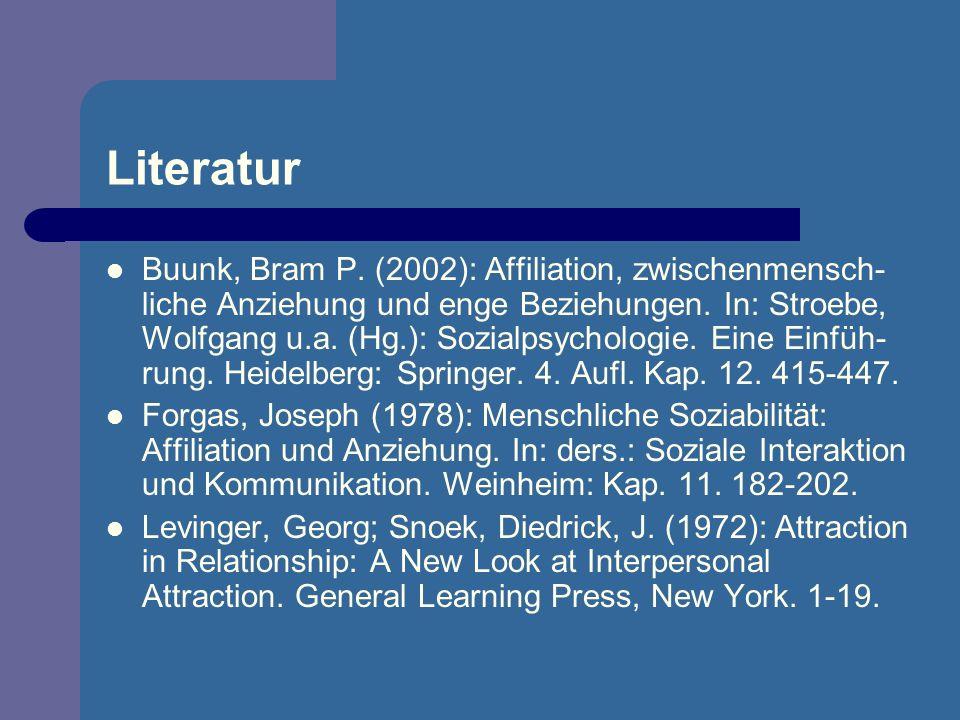 Literatur Buunk, Bram P. (2002): Affiliation, zwischenmensch- liche Anziehung und enge Beziehungen. In: Stroebe, Wolfgang u.a. (Hg.): Sozialpsychologi