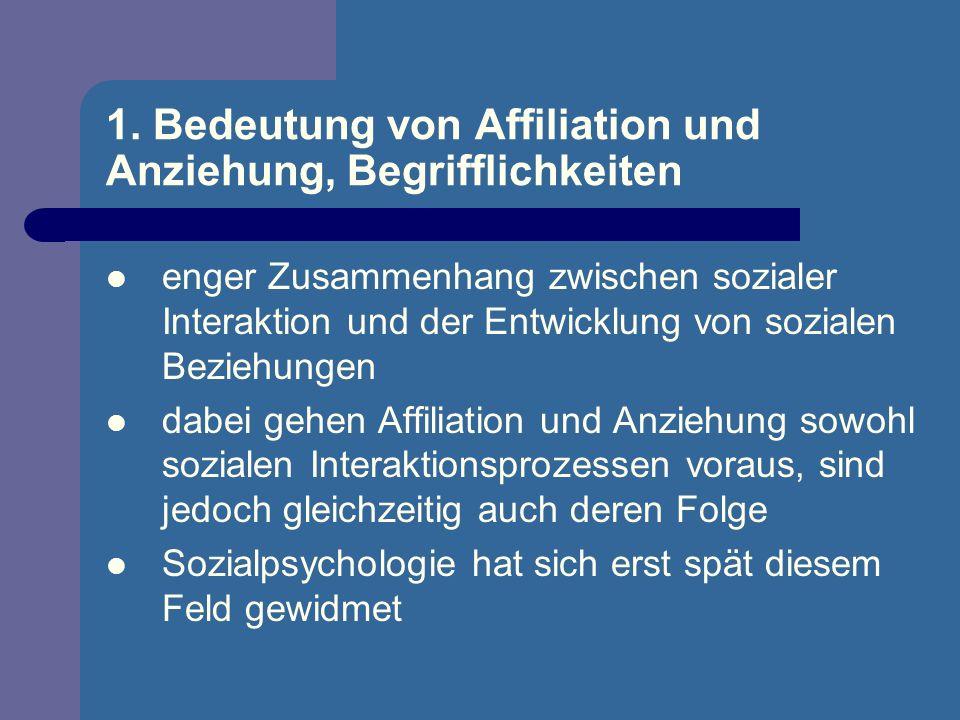 1. Bedeutung von Affiliation und Anziehung, Begrifflichkeiten enger Zusammenhang zwischen sozialer Interaktion und der Entwicklung von sozialen Bezieh