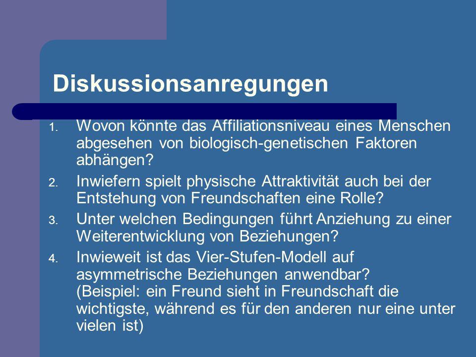 Diskussionsanregungen 1. Wovon könnte das Affiliationsniveau eines Menschen abgesehen von biologisch-genetischen Faktoren abhängen? 2. Inwiefern spiel