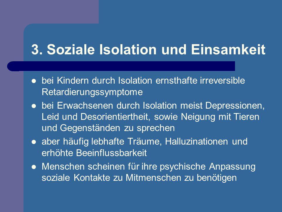 3. Soziale Isolation und Einsamkeit bei Kindern durch Isolation ernsthafte irreversible Retardierungssymptome bei Erwachsenen durch Isolation meist De