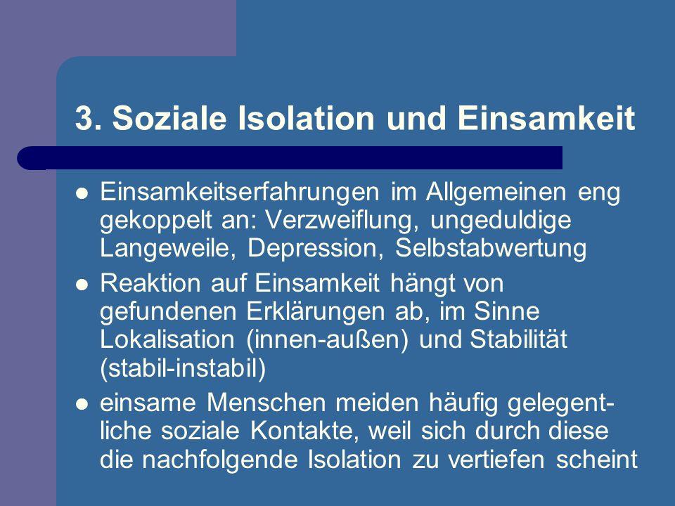 3. Soziale Isolation und Einsamkeit Einsamkeitserfahrungen im Allgemeinen eng gekoppelt an: Verzweiflung, ungeduldige Langeweile, Depression, Selbstab