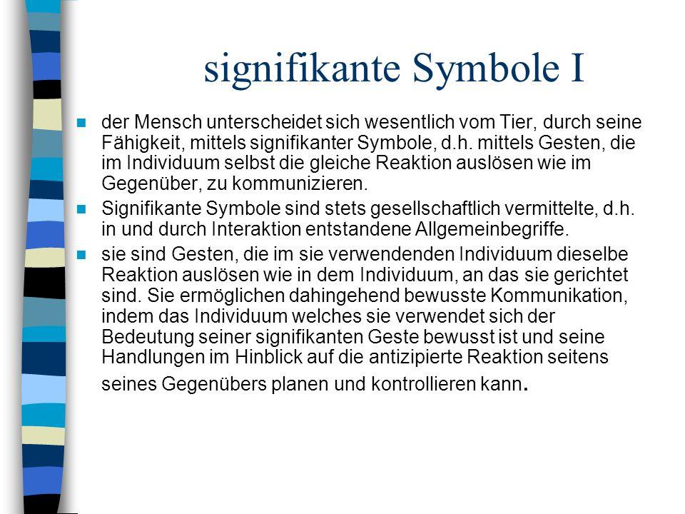 signifikante Symbole I der Mensch unterscheidet sich wesentlich vom Tier, durch seine Fähigkeit, mittels signifikanter Symbole, d.h.