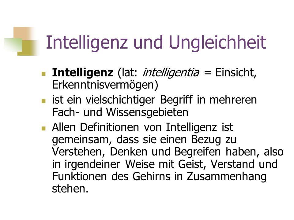 Intelligenz und Ungleichheit Intelligenz (lat: intelligentia = Einsicht, Erkenntnisvermögen) ist ein vielschichtiger Begriff in mehreren Fach- und Wis
