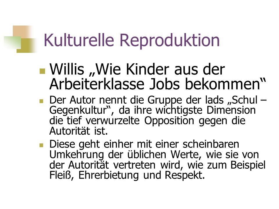 Kulturelle Reproduktion Willis Wie Kinder aus der Arbeiterklasse Jobs bekommen Der Autor nennt die Gruppe der lads Schul – Gegenkultur, da ihre wichti