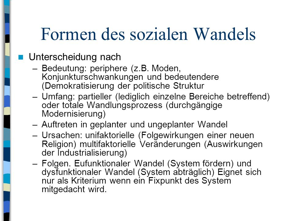 Formen des sozialen Wandels Unterscheidung nach –Bedeutung: periphere (z.B.