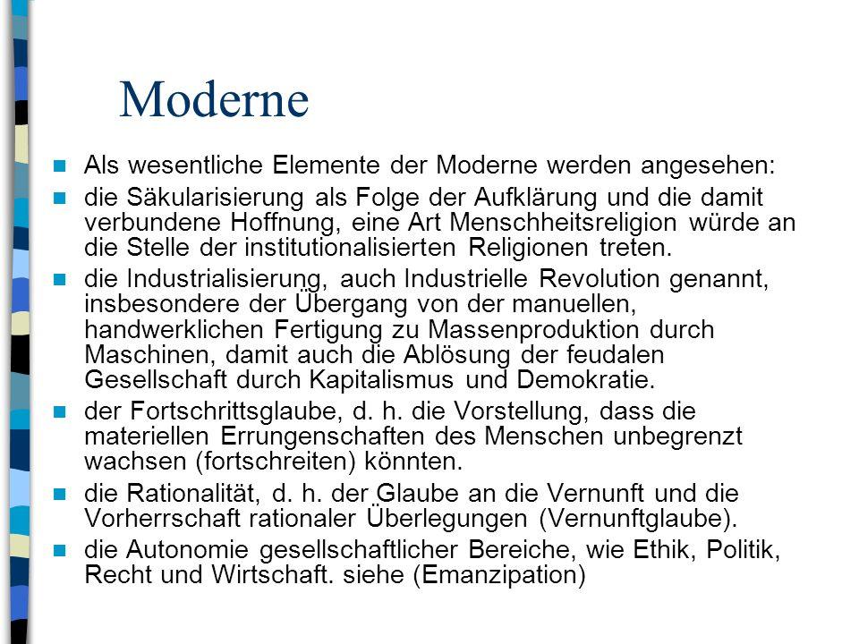 Moderne Als wesentliche Elemente der Moderne werden angesehen: die Säkularisierung als Folge der Aufklärung und die damit verbundene Hoffnung, eine Art Menschheitsreligion würde an die Stelle der institutionalisierten Religionen treten.