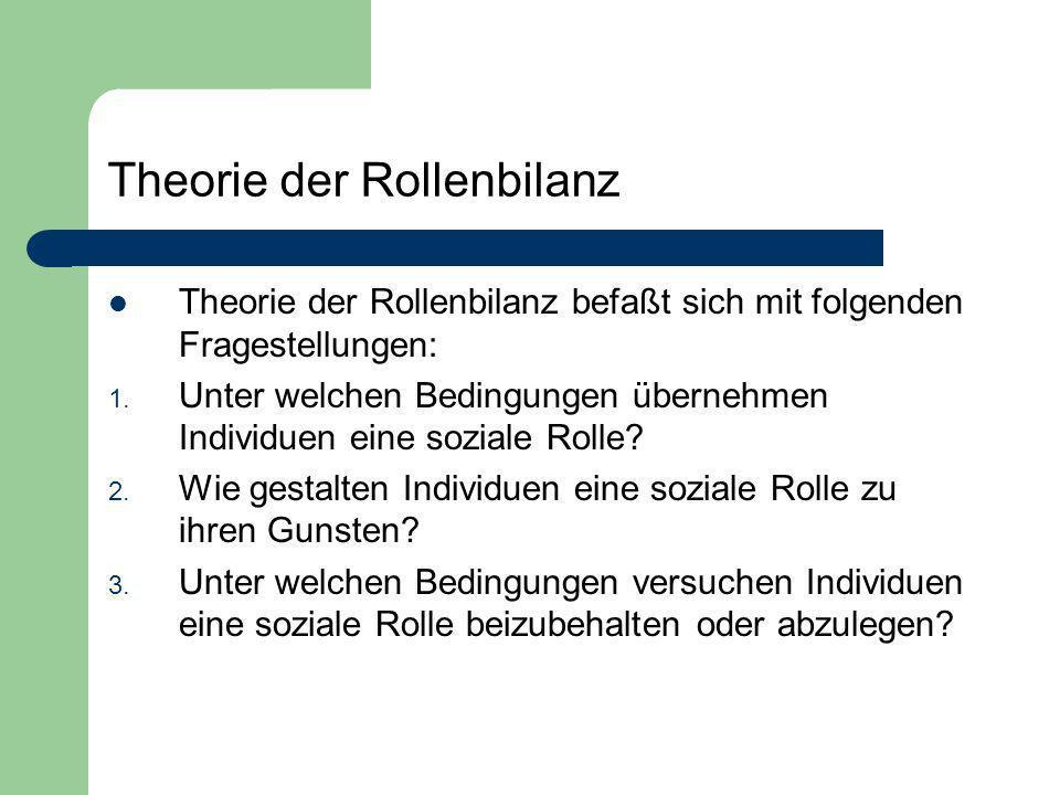 Theorie der Rollenbilanz Theorie der Rollenbilanz befaßt sich mit folgenden Fragestellungen: 1. Unter welchen Bedingungen übernehmen Individuen eine s
