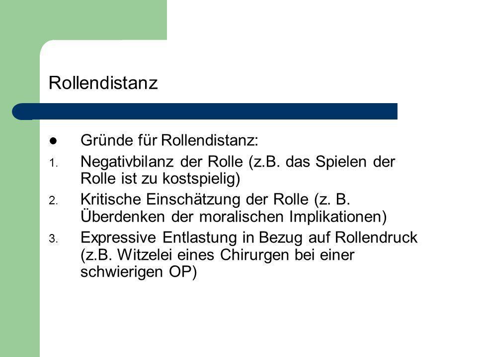 Rollendistanz Gründe für Rollendistanz: 1. Negativbilanz der Rolle (z.B. das Spielen der Rolle ist zu kostspielig) 2. Kritische Einschätzung der Rolle