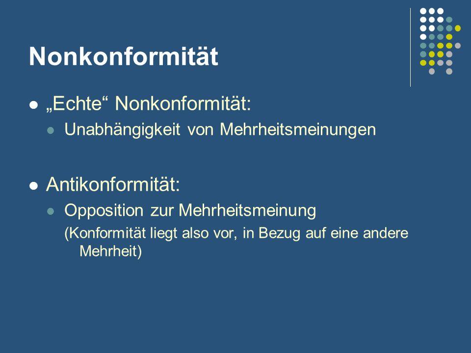 Nonkonformität Echte Nonkonformität: Unabhängigkeit von Mehrheitsmeinungen Antikonformität: Opposition zur Mehrheitsmeinung (Konformität liegt also vo