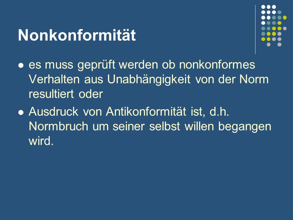 Nonkonformität es muss geprüft werden ob nonkonformes Verhalten aus Unabhängigkeit von der Norm resultiert oder Ausdruck von Antikonformität ist, d.h.
