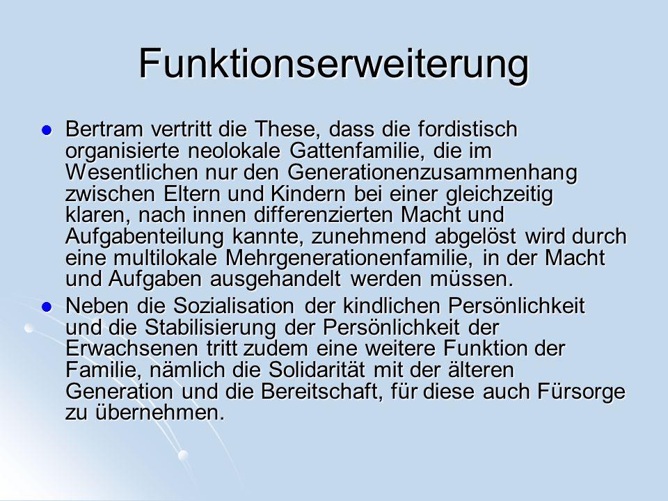 Funktionserweiterung Bertram vertritt die These, dass die fordistisch organisierte neolokale Gattenfamilie, die im Wesentlichen nur den Generationenzu