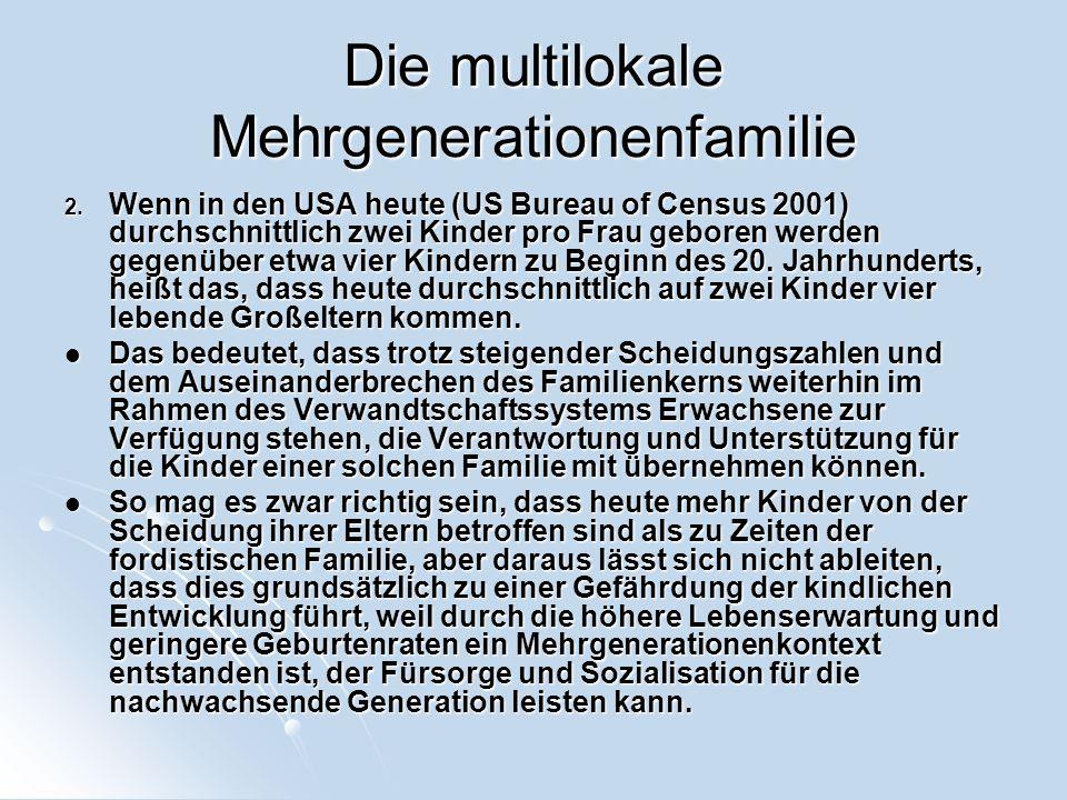 Die multilokale Mehrgenerationenfamilie 2. Wenn in den USA heute (US Bureau of Census 2001) durchschnittlich zwei Kinder pro Frau geboren werden gegen
