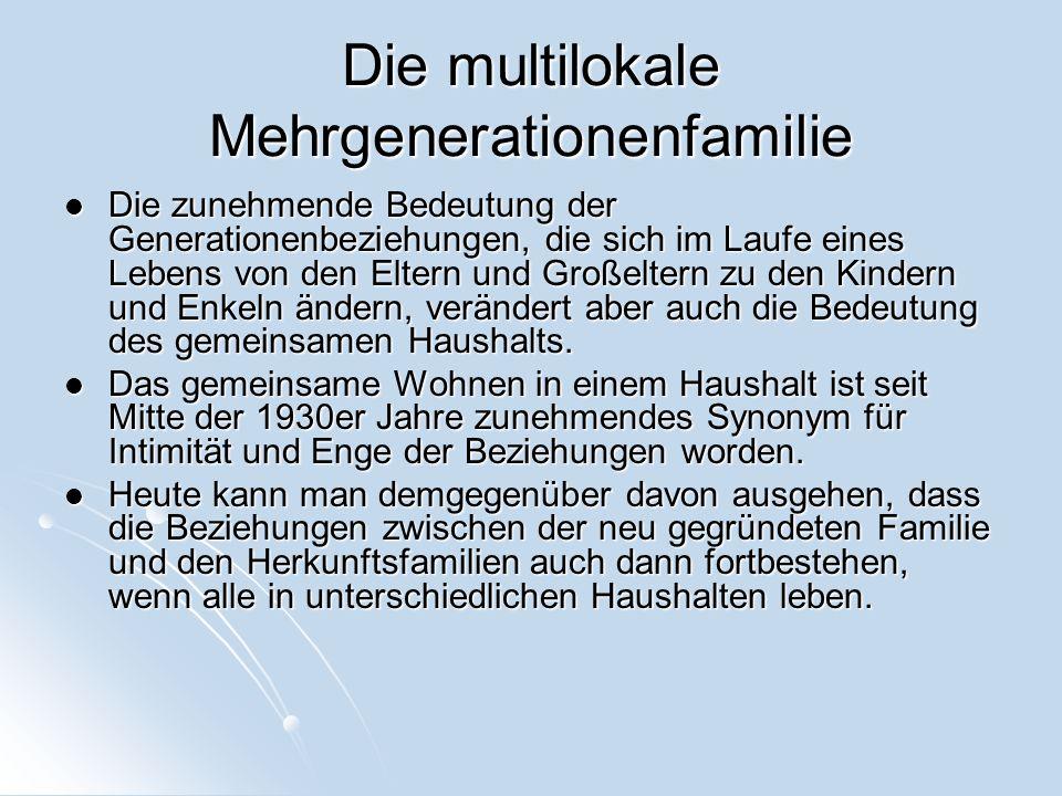 Die multilokale Mehrgenerationenfamilie Die zunehmende Bedeutung der Generationenbeziehungen, die sich im Laufe eines Lebens von den Eltern und Großel