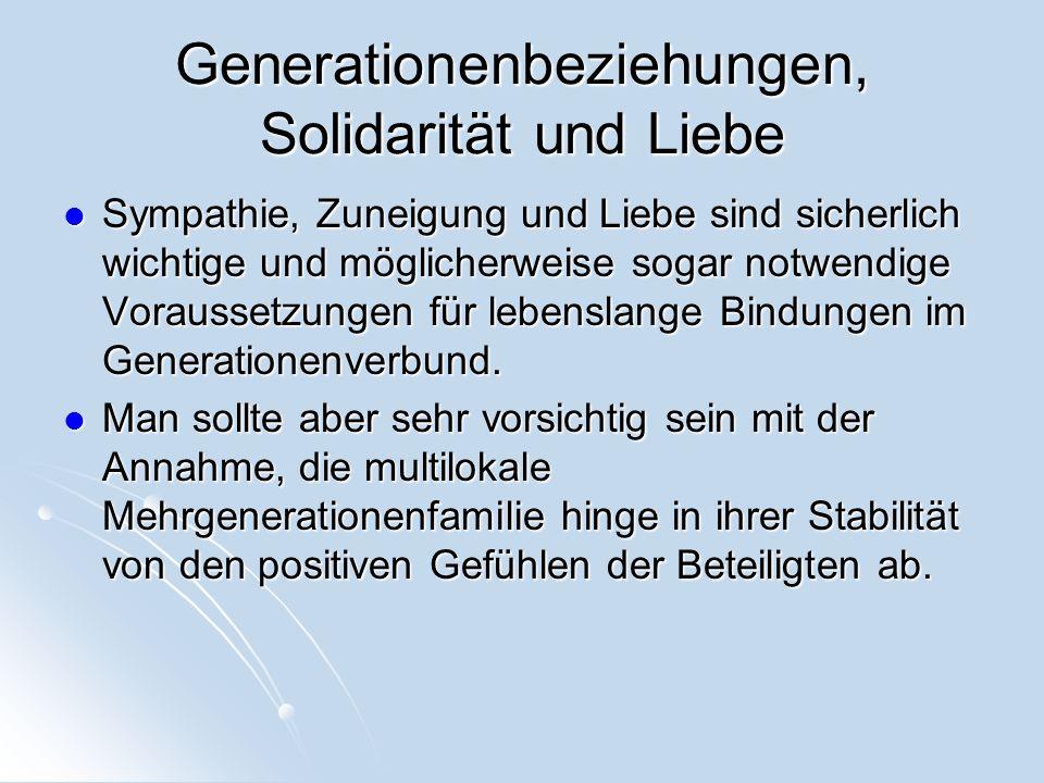 Generationenbeziehungen, Solidarität und Liebe Sympathie, Zuneigung und Liebe sind sicherlich wichtige und möglicherweise sogar notwendige Voraussetzu