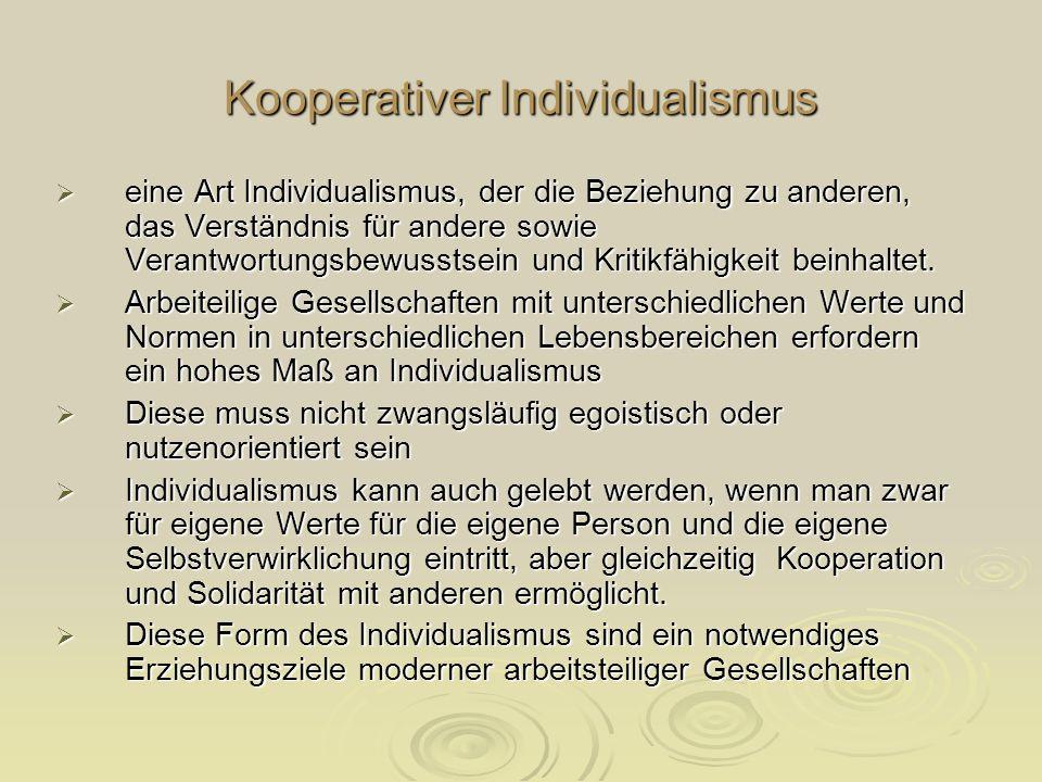 Kooperativer Individualismus eine Art Individualismus, der die Beziehung zu anderen, das Verständnis für andere sowie Verantwortungsbewusstsein und Kr