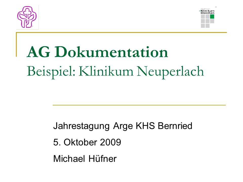AG Dokumentation Beispiel: Klinikum Neuperlach Jahrestagung Arge KHS Bernried 5. Oktober 2009 Michael Hüfner