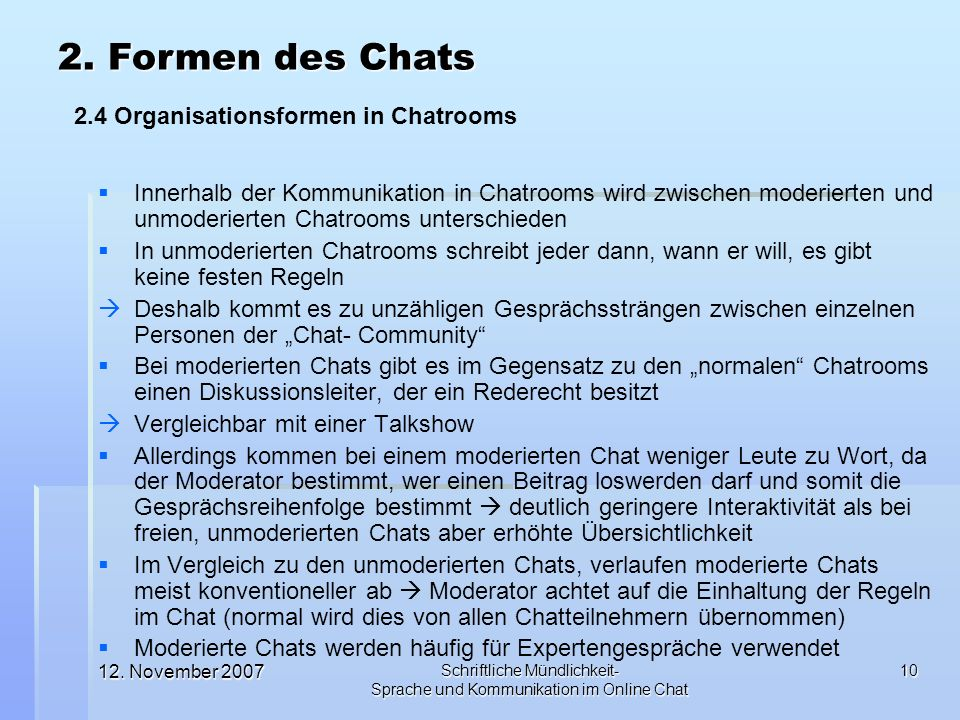 12. November 2007 Schriftliche Mündlichkeit- Sprache und Kommunikation im Online Chat 10 Innerhalb der Kommunikation in Chatrooms wird zwischen moderi